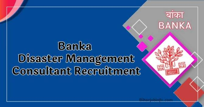 Banka Disaster Management Consultant Recruitment